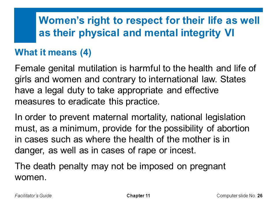 Women's right to respect for their life as well as their physical and mental integrity VI
