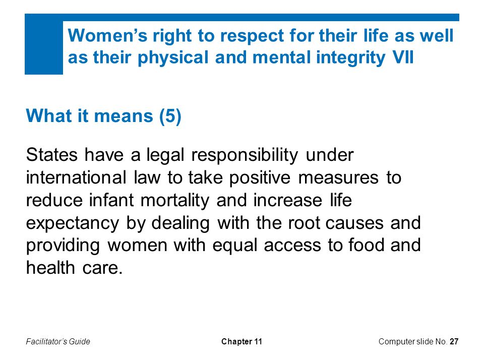 Women's right to respect for their life as well as their physical and mental integrity VII