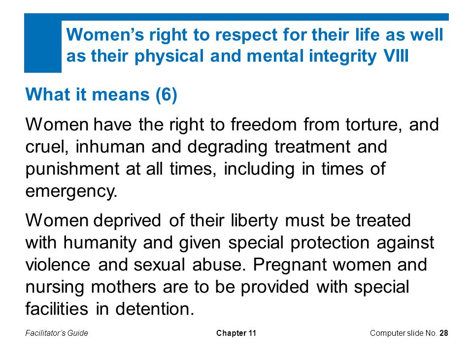 Women's right to respect for their life as well as their physical and mental integrity VIII