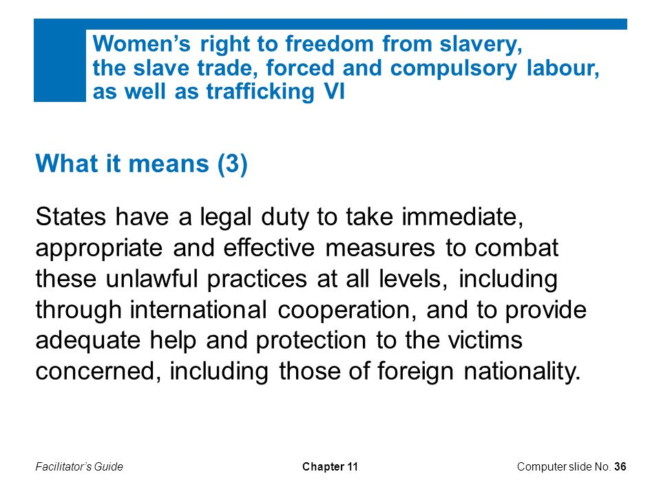 Women's right to freedom from slavery, the slave trade, forced and compulsory labour, as well as trafficking VI