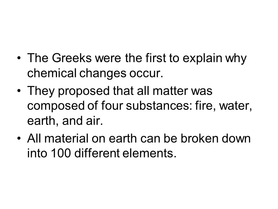 The Greeks were the first to explain why chemical changes occur.