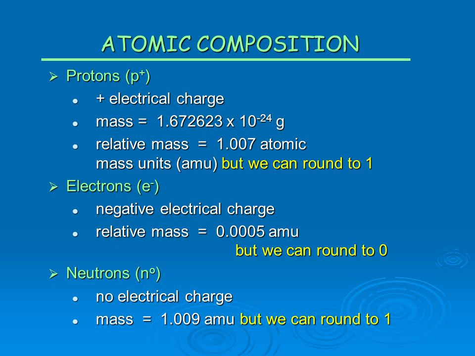 ATOMIC COMPOSITION Protons (p+) + electrical charge