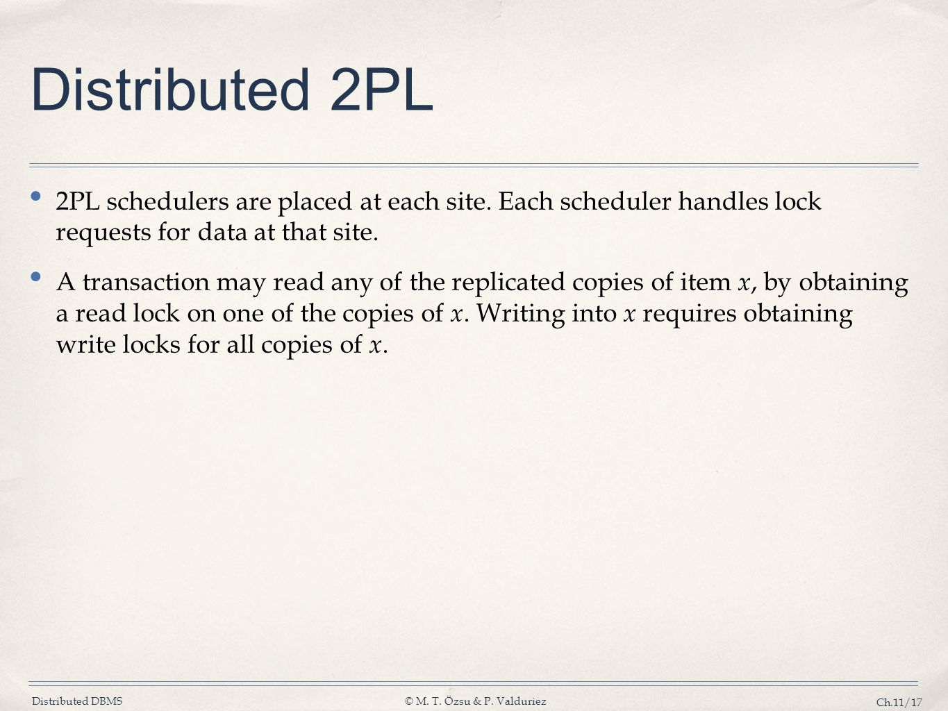 Distributed 2PL 2PL schedulers are placed at each site. Each scheduler handles lock requests for data at that site.