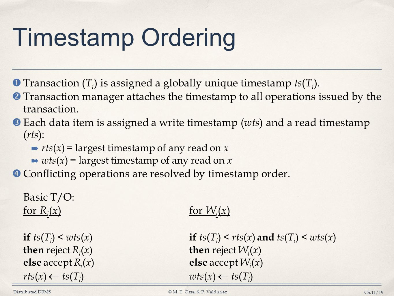 Timestamp Ordering Transaction (Ti) is assigned a globally unique timestamp ts(Ti).