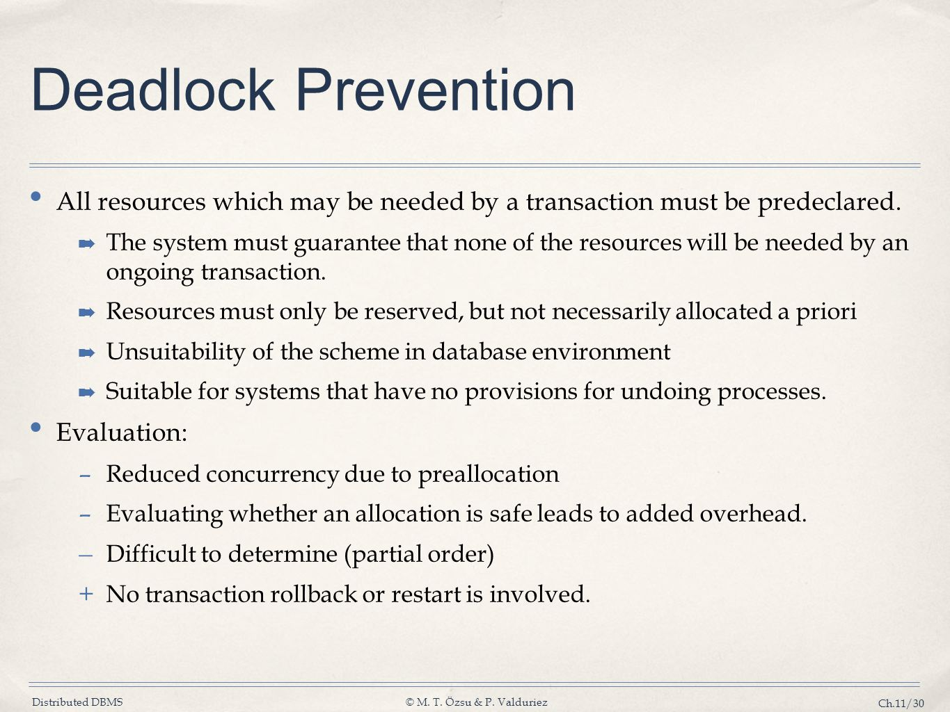 Deadlock Prevention All resources which may be needed by a transaction must be predeclared.