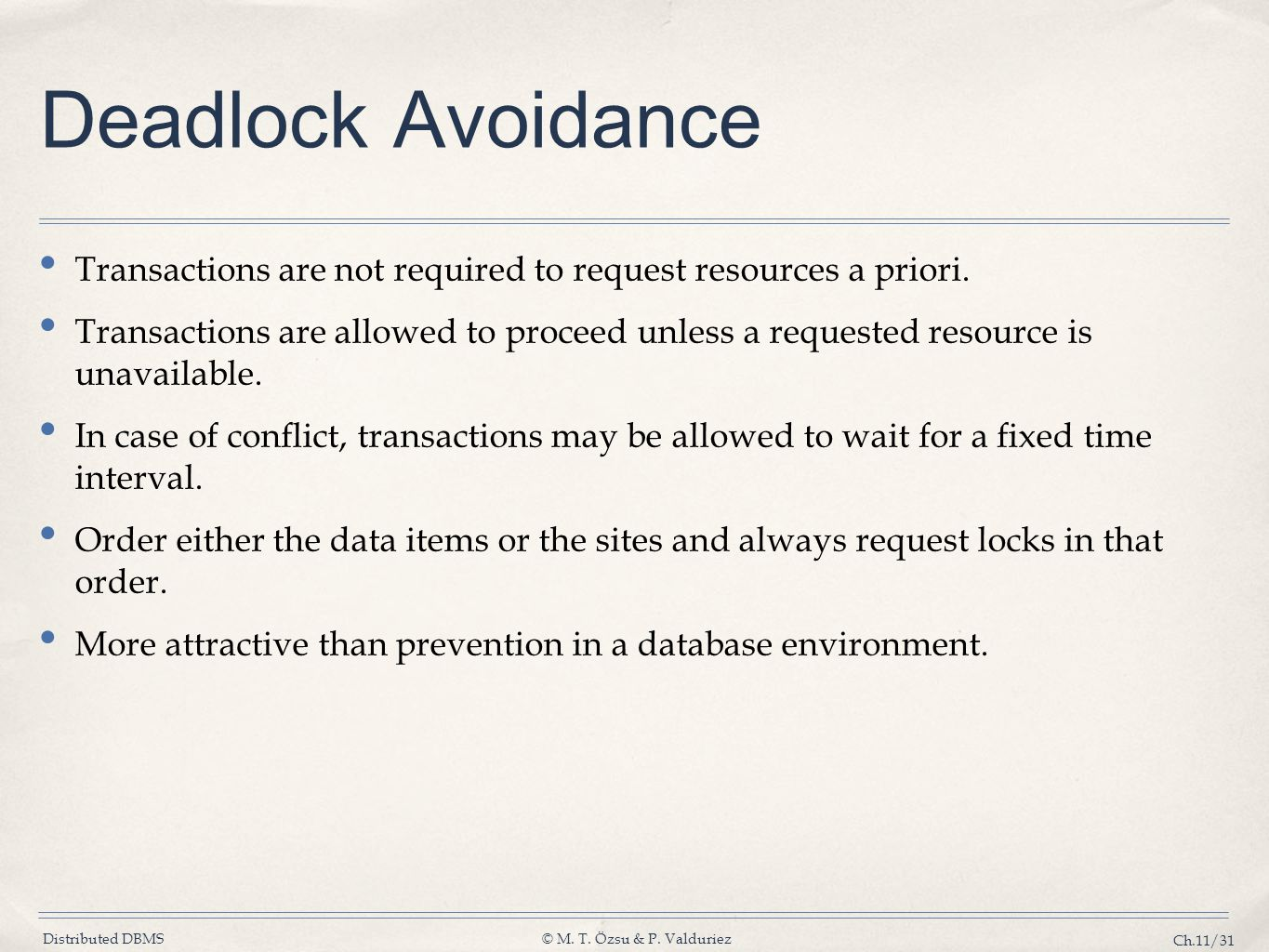 Deadlock Avoidance Transactions are not required to request resources a priori.