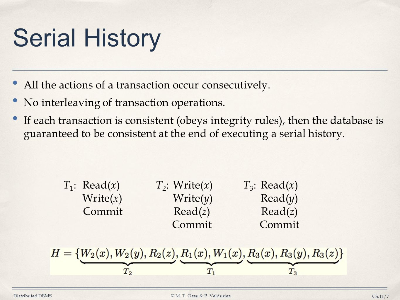 Serial History All the actions of a transaction occur consecutively.