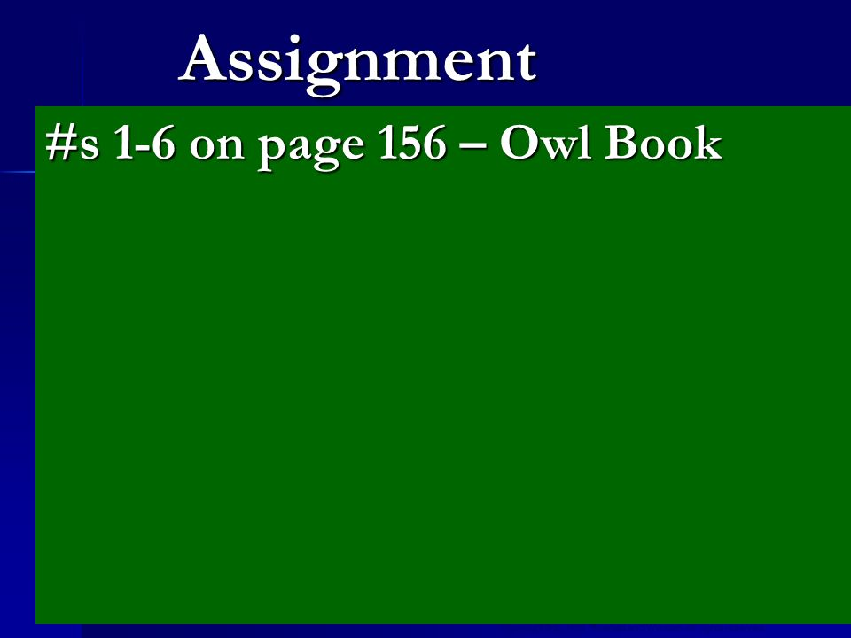 Assignment #s 1-6 on page 156 – Owl Book