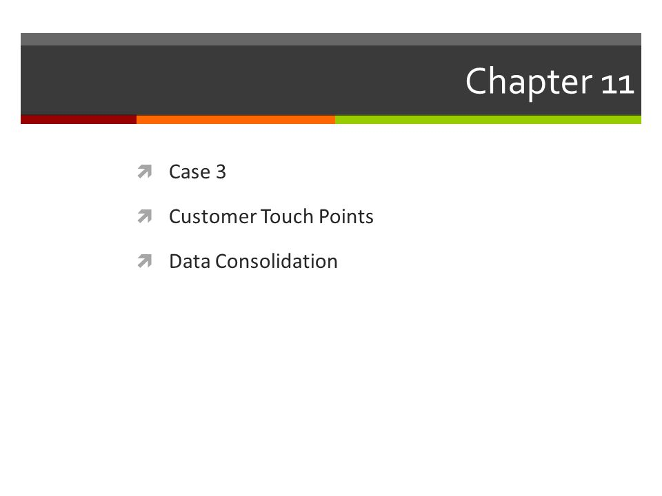 Chapter 11 Case 3 Customer Touch Points Data Consolidation