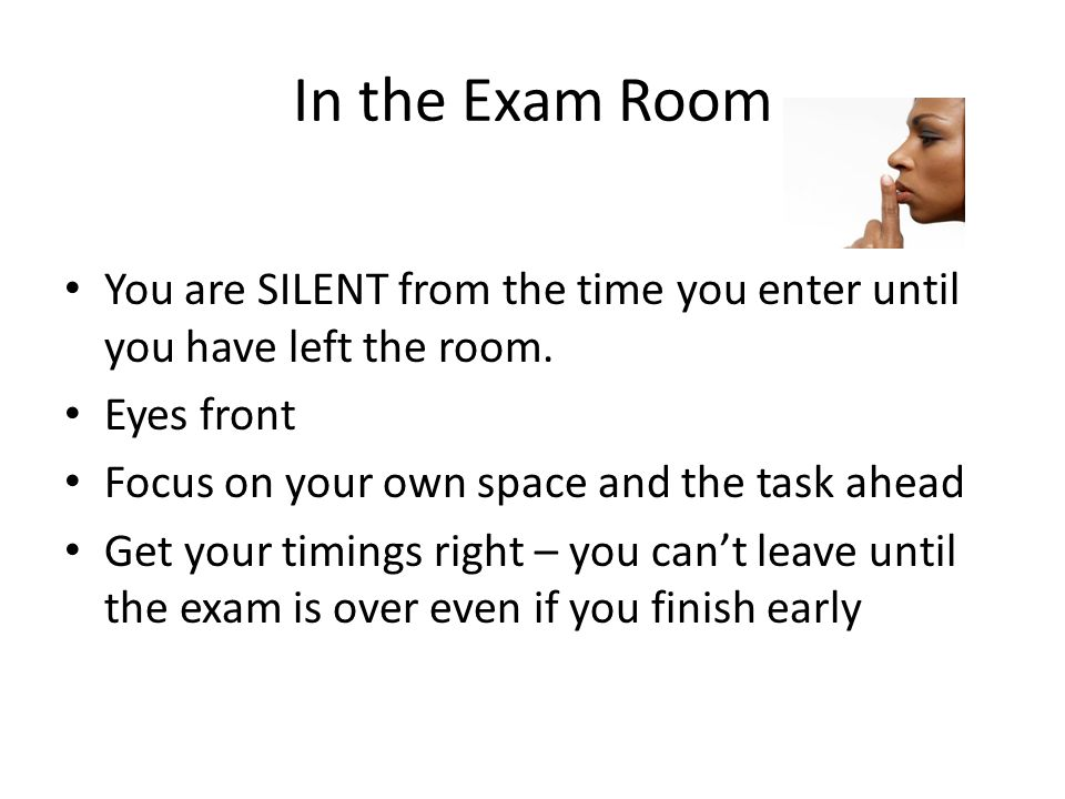 In the Exam Room You are SILENT from the time you enter until you have left the room. Eyes front. Focus on your own space and the task ahead.