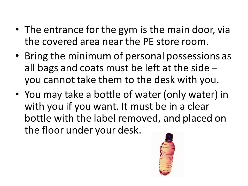 The entrance for the gym is the main door, via the covered area near the PE store room.
