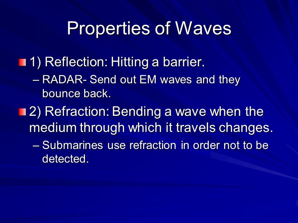 Properties of Waves 1) Reflection: Hitting a barrier.