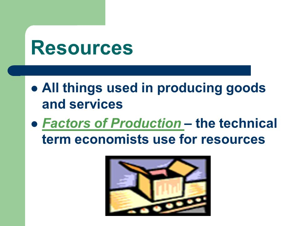 Resources All things used in producing goods and services