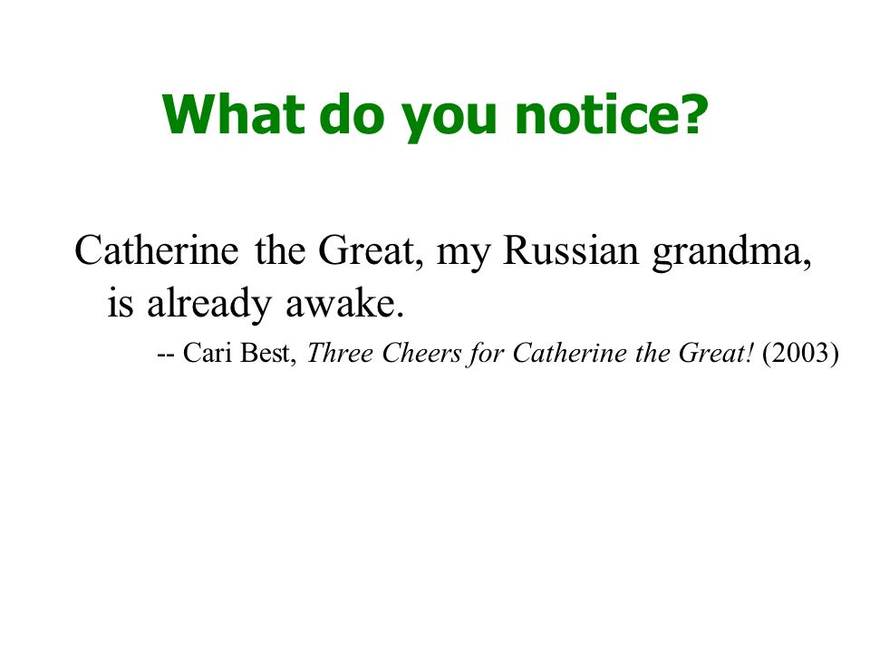 What do you notice. Catherine the Great, my Russian grandma, is already awake.