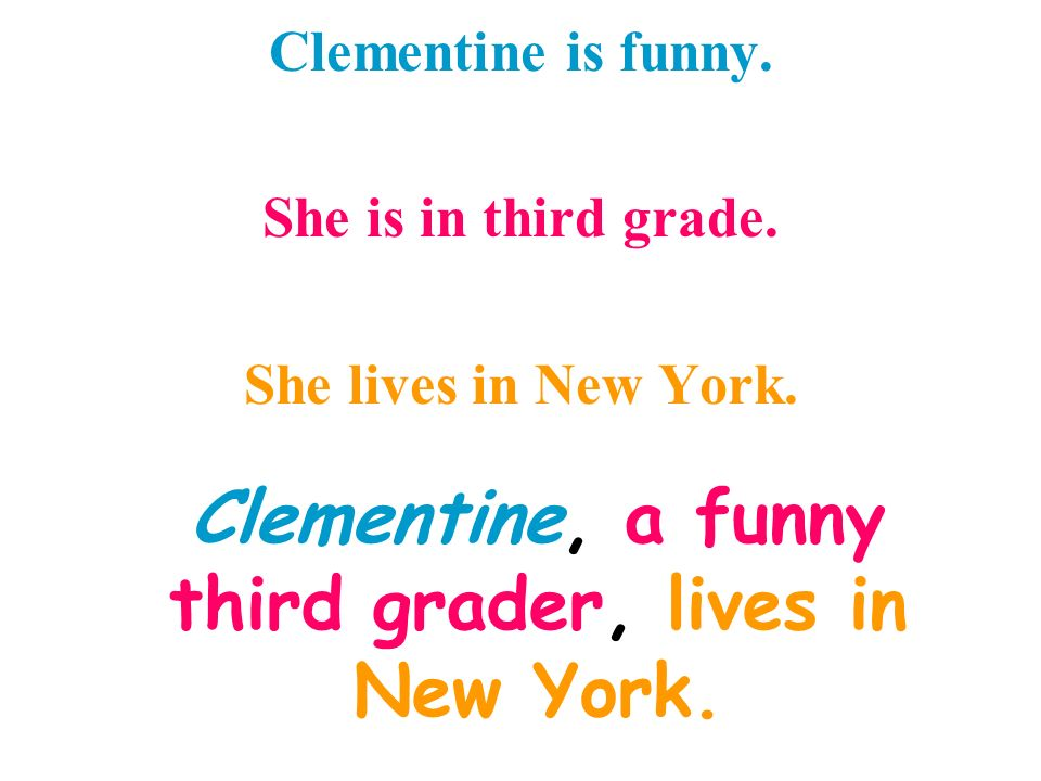 Clementine, a funny third grader, lives in New York.