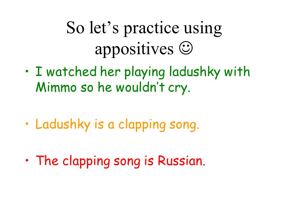 So let's practice using appositives 