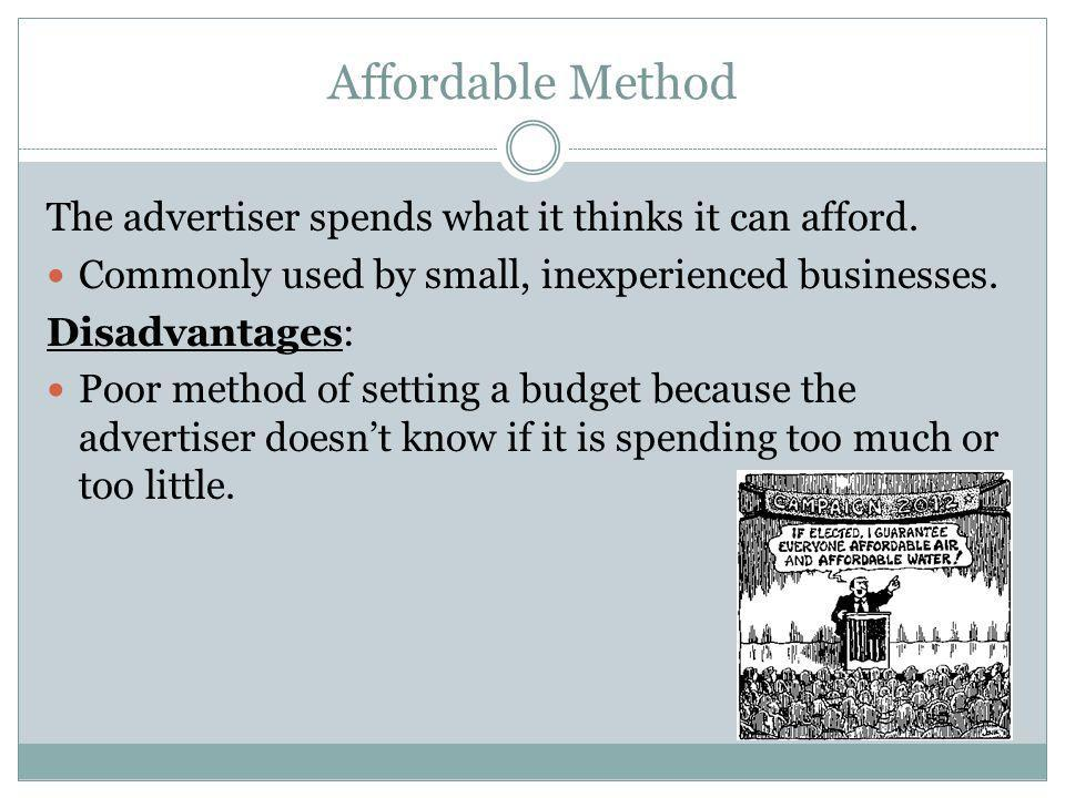 Affordable Method The advertiser spends what it thinks it can afford.
