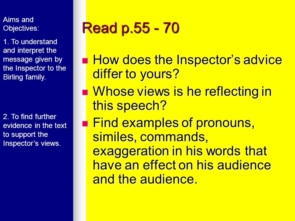 Read p.55 - 70 How does the Inspector's advice differ to yours