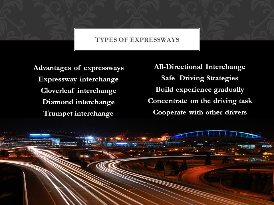 TYPES OF EXPRESSWAYS Advantages of expressways Expressway interchange Cloverleaf interchange Diamond interchange Trumpet interchange
