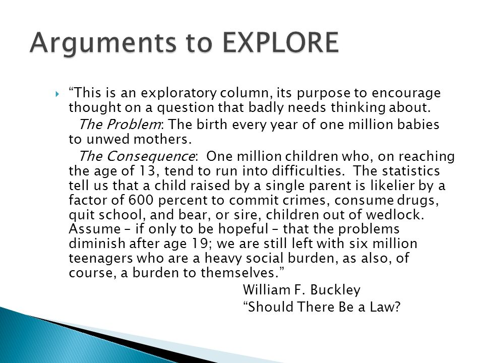 Arguments to EXPLORE This is an exploratory column, its purpose to encourage thought on a question that badly needs thinking about.