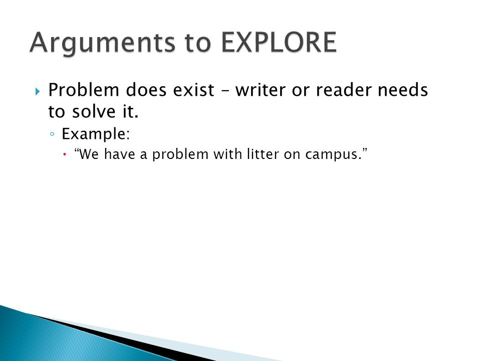 Arguments to EXPLORE Problem does exist – writer or reader needs to solve it.