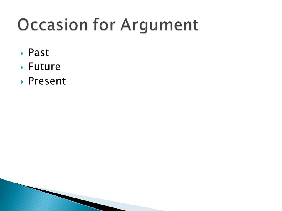 Occasion for Argument Past Future Present