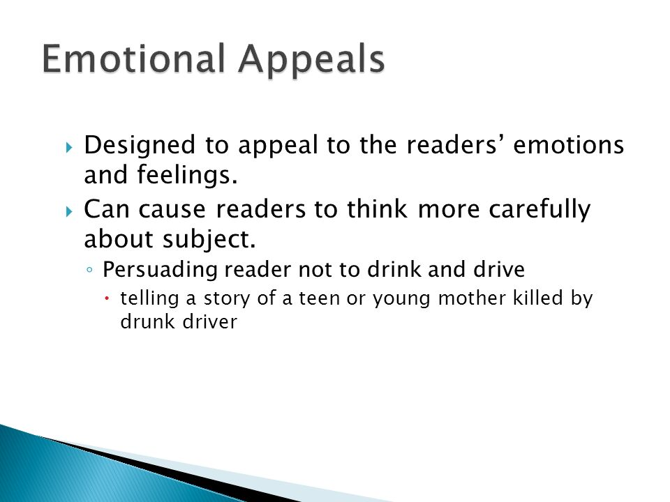 Emotional Appeals Designed to appeal to the readers' emotions and feelings. Can cause readers to think more carefully about subject.