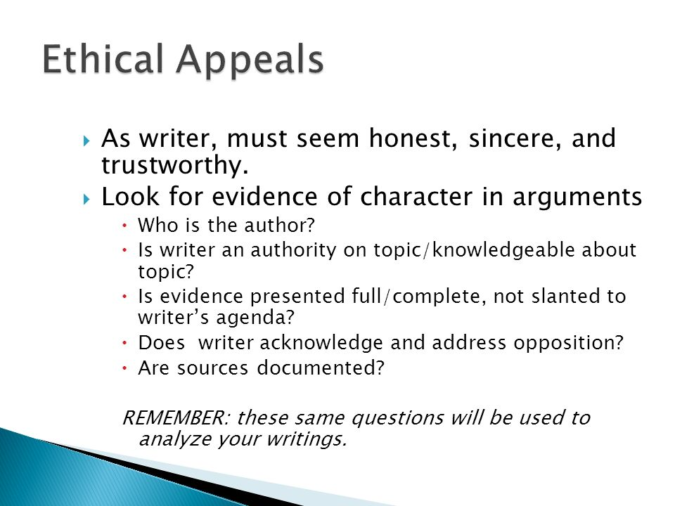 Ethical Appeals As writer, must seem honest, sincere, and trustworthy.