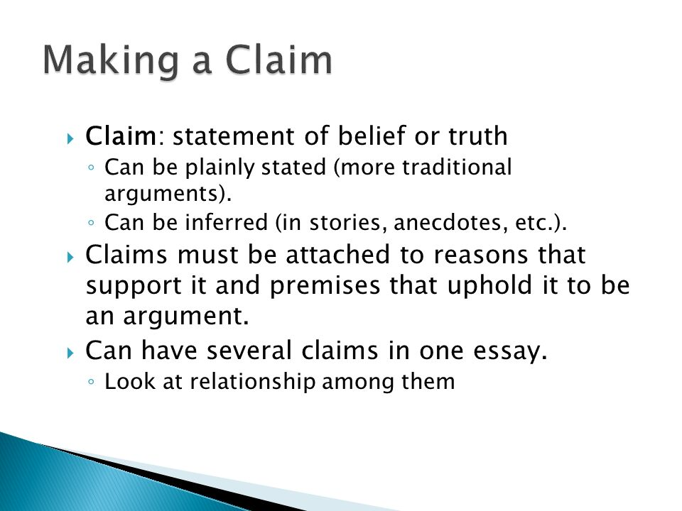 Making a Claim Claim: statement of belief or truth