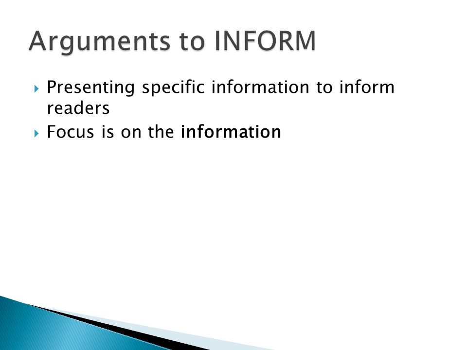 Arguments to INFORM Presenting specific information to inform readers