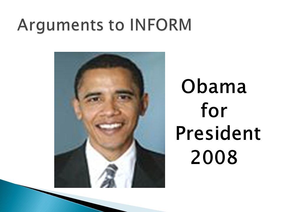 Arguments to INFORM Obama for President 2008