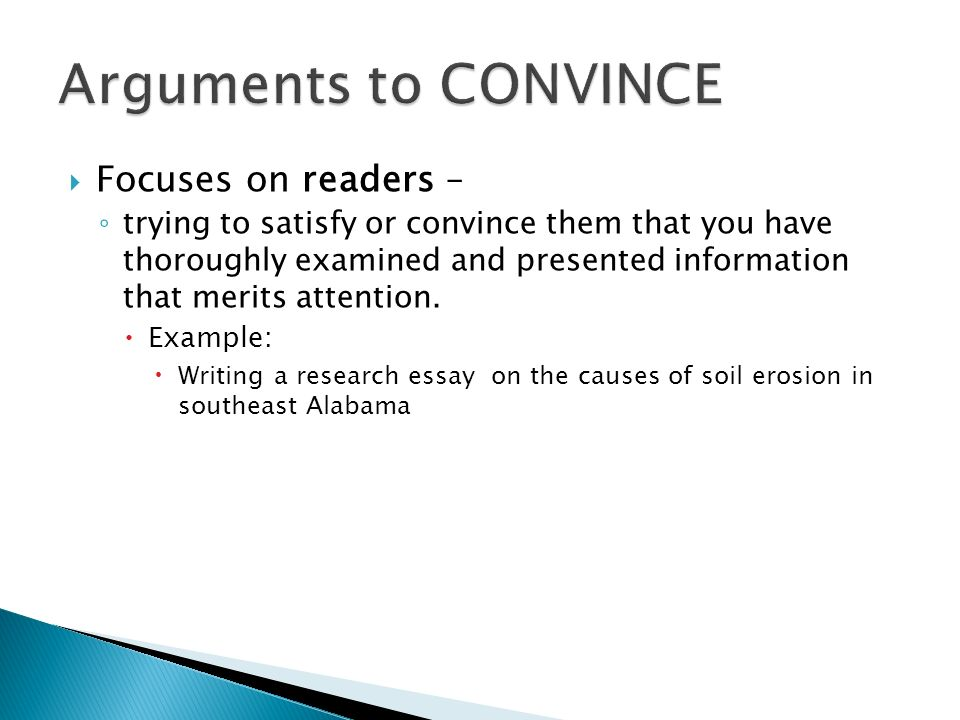 Arguments to CONVINCE Focuses on readers –