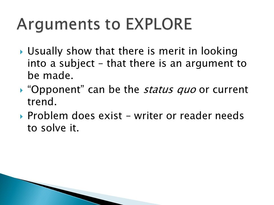Arguments to EXPLORE Usually show that there is merit in looking into a subject – that there is an argument to be made.