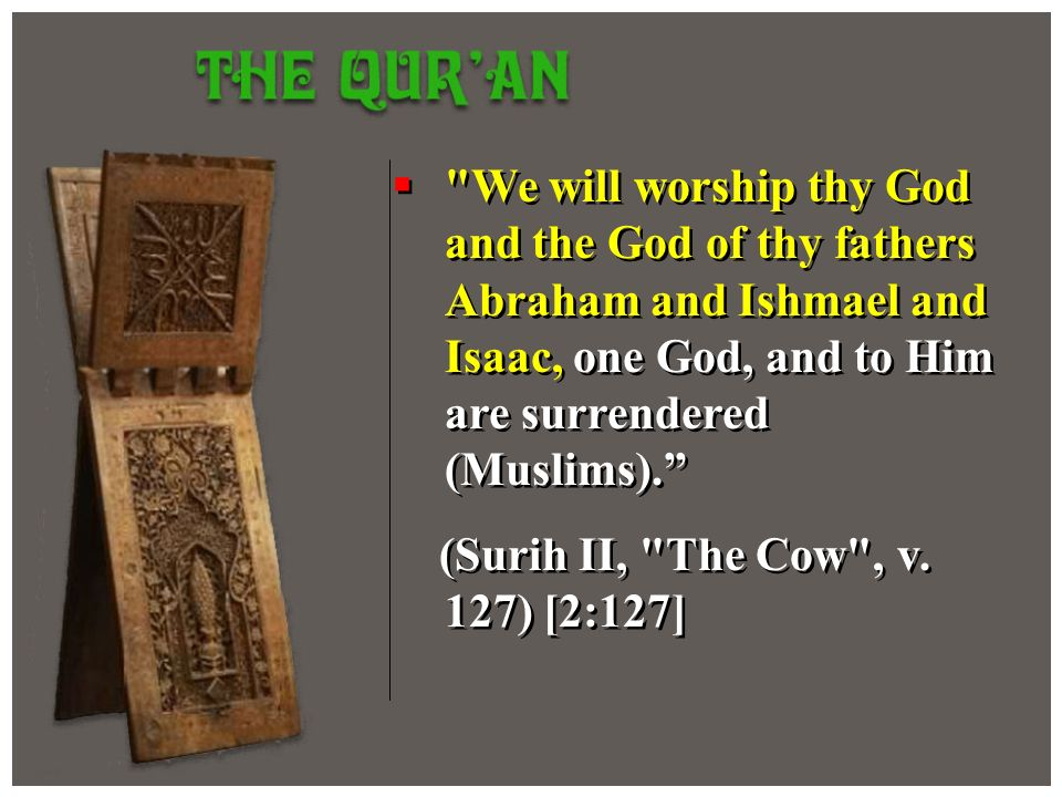 We will worship thy God and the God of thy fathers Abraham and Ishmael and Isaac, one God, and to Him are surrendered (Muslims).