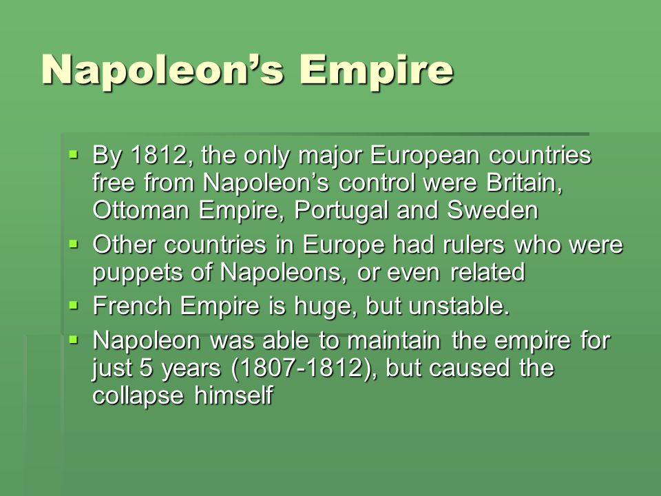 Napoleon's Empire By 1812, the only major European countries free from Napoleon's control were Britain, Ottoman Empire, Portugal and Sweden.