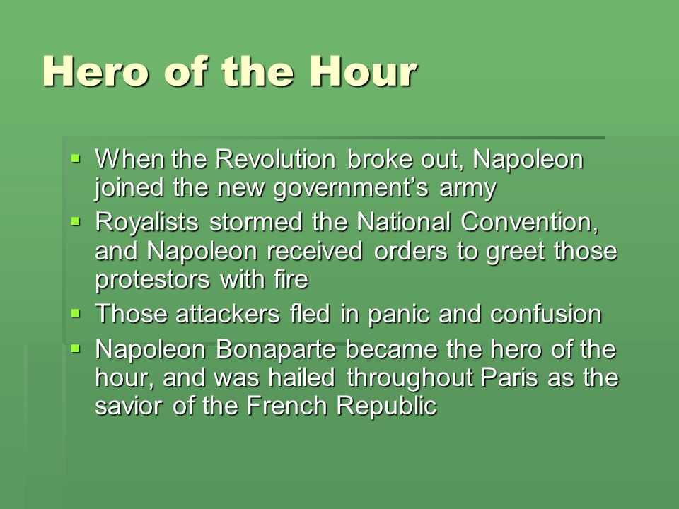 Hero of the Hour When the Revolution broke out, Napoleon joined the new government's army.