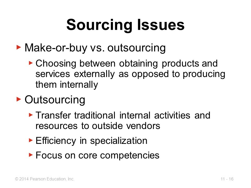 Sourcing Issues Make-or-buy vs. outsourcing Outsourcing