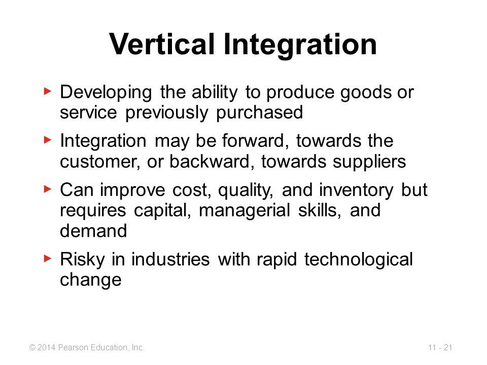 Vertical Integration Developing the ability to produce goods or service previously purchased.