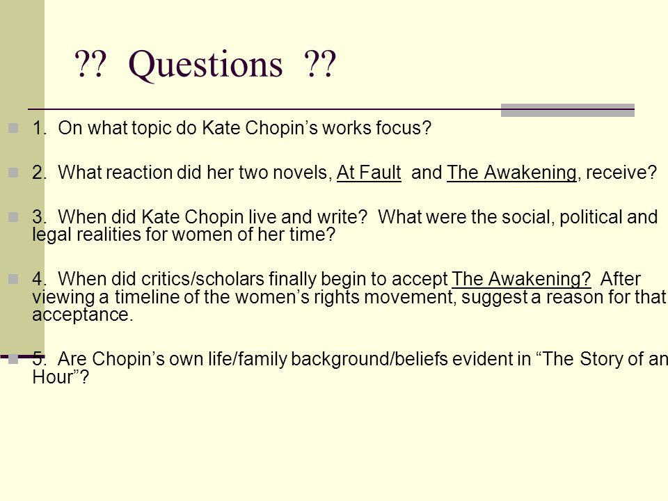 Questions 1. On what topic do Kate Chopin's works focus