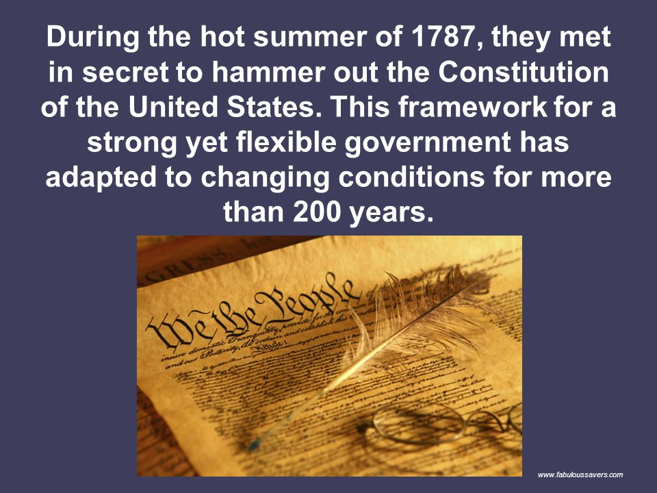 During the hot summer of 1787, they met in secret to hammer out the Constitution of the United States. This framework for a strong yet flexible government has adapted to changing conditions for more than 200 years.
