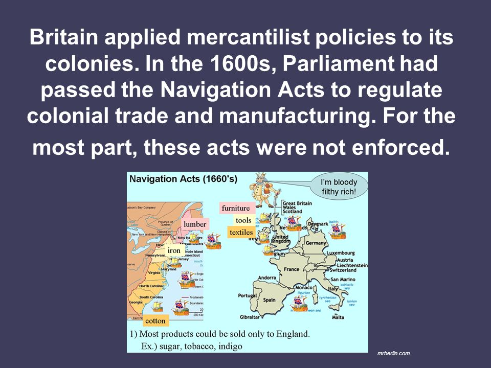 Britain applied mercantilist policies to its colonies
