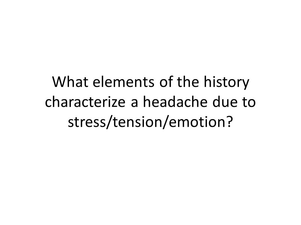 What elements of the history characterize a headache due to stress/tension/emotion