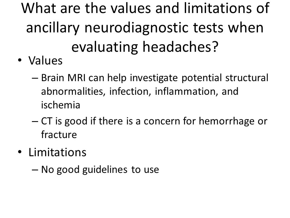 What are the values and limitations of ancillary neurodiagnostic tests when evaluating headaches