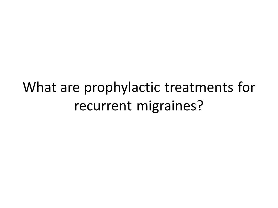 What are prophylactic treatments for recurrent migraines