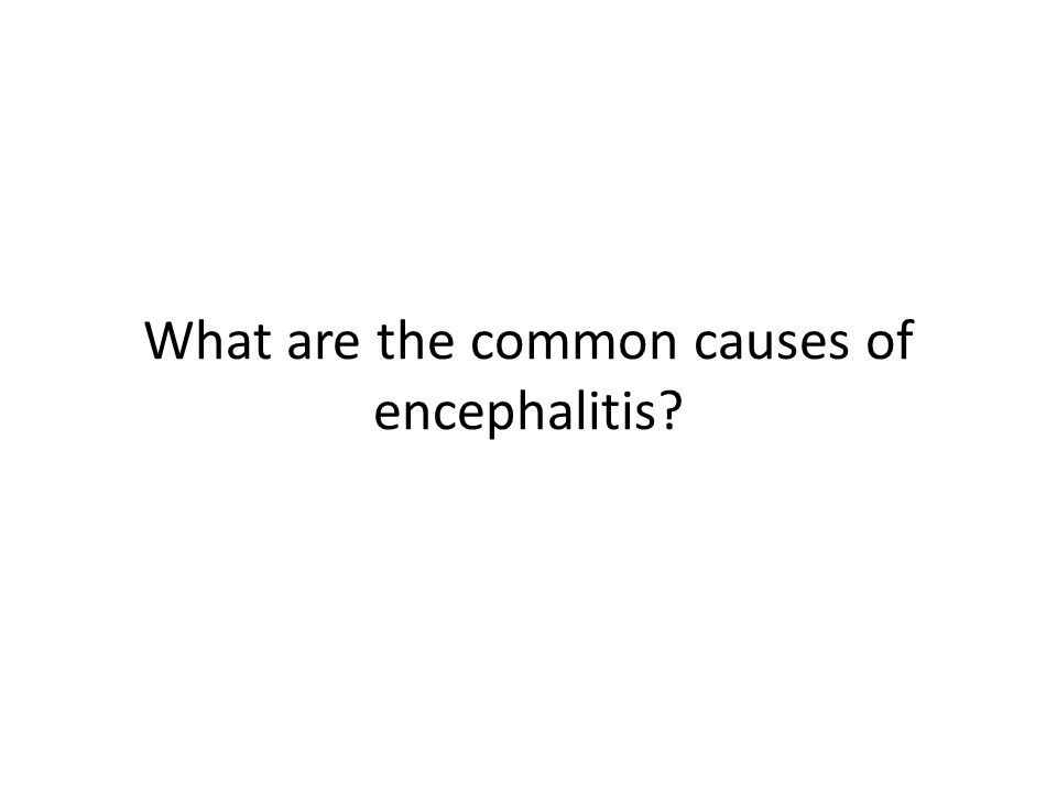 What are the common causes of encephalitis