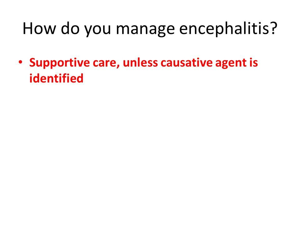 How do you manage encephalitis