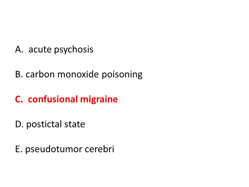 B. carbon monoxide poisoning C. confusional migraine