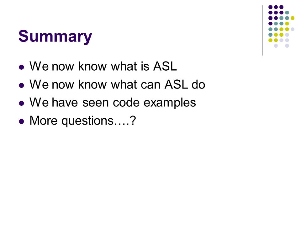 Summary We now know what is ASL We now know what can ASL do