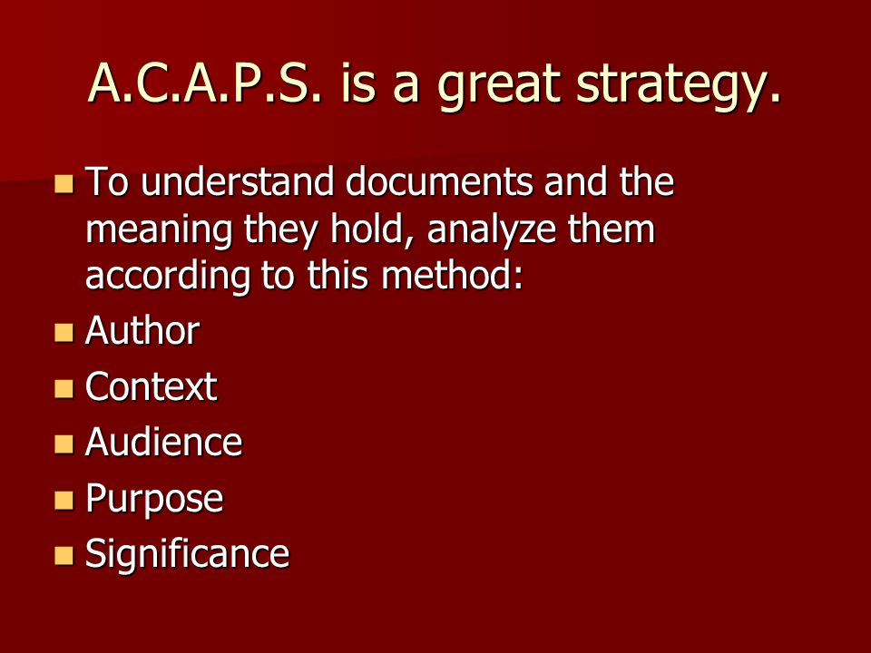 A.C.A.P.S. is a great strategy.