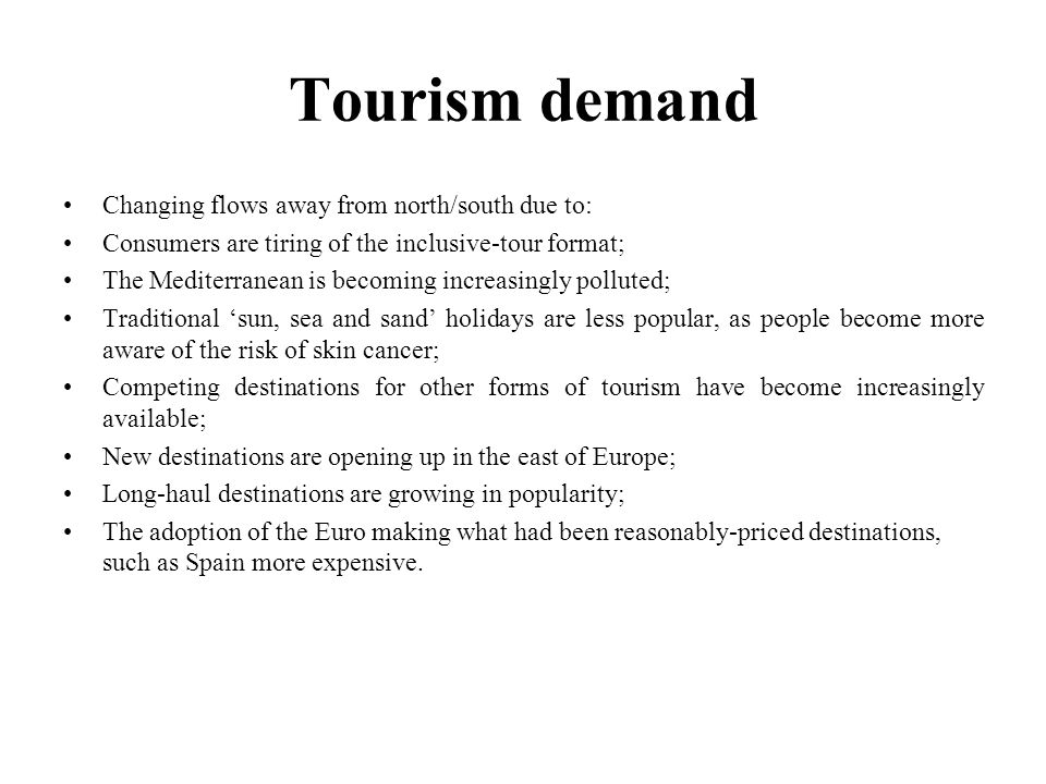Tourism demand Changing flows away from north/south due to: